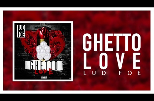 "Music: LUD FOE – ""GHETTO LOVE"""
